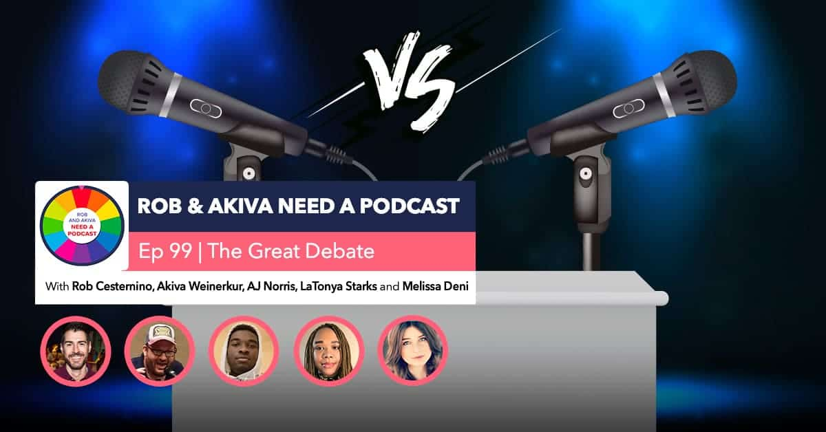 Rob & Akiva Need a Podcast #99: The Great Debate