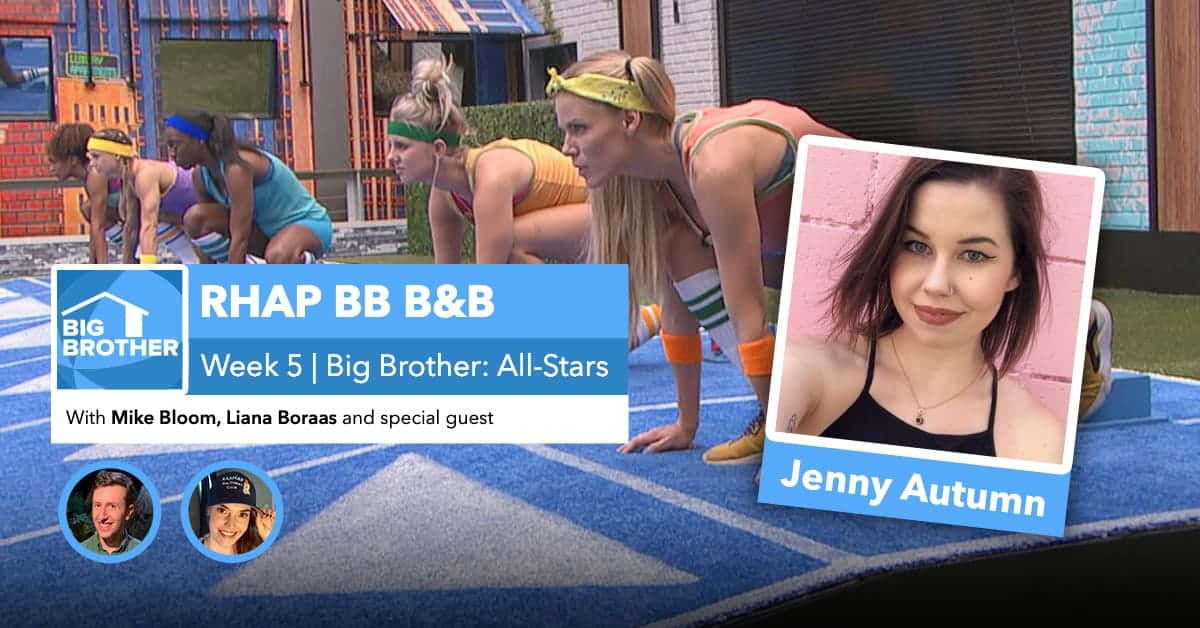 RHAP B&B with Mike Bloom and Liana Boraas | Big Brother 22 Week 5 | Jenny Autumn