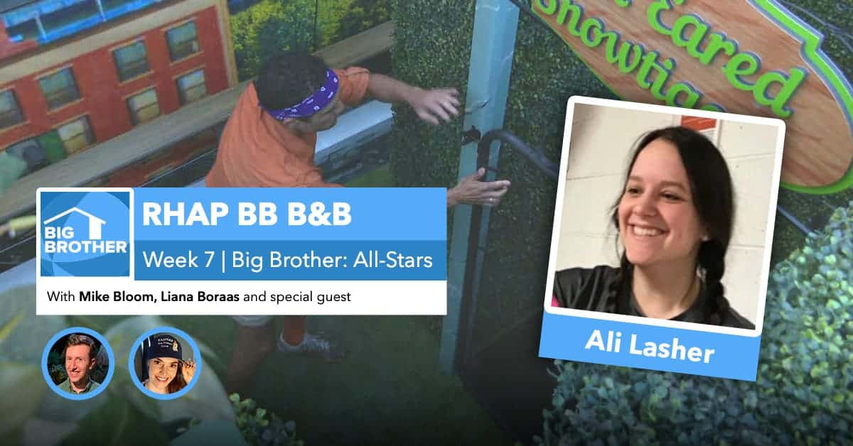 RHAP B&B with Mike Bloom and Liana Boraas | BB22 Week 7 | Ali Lasher