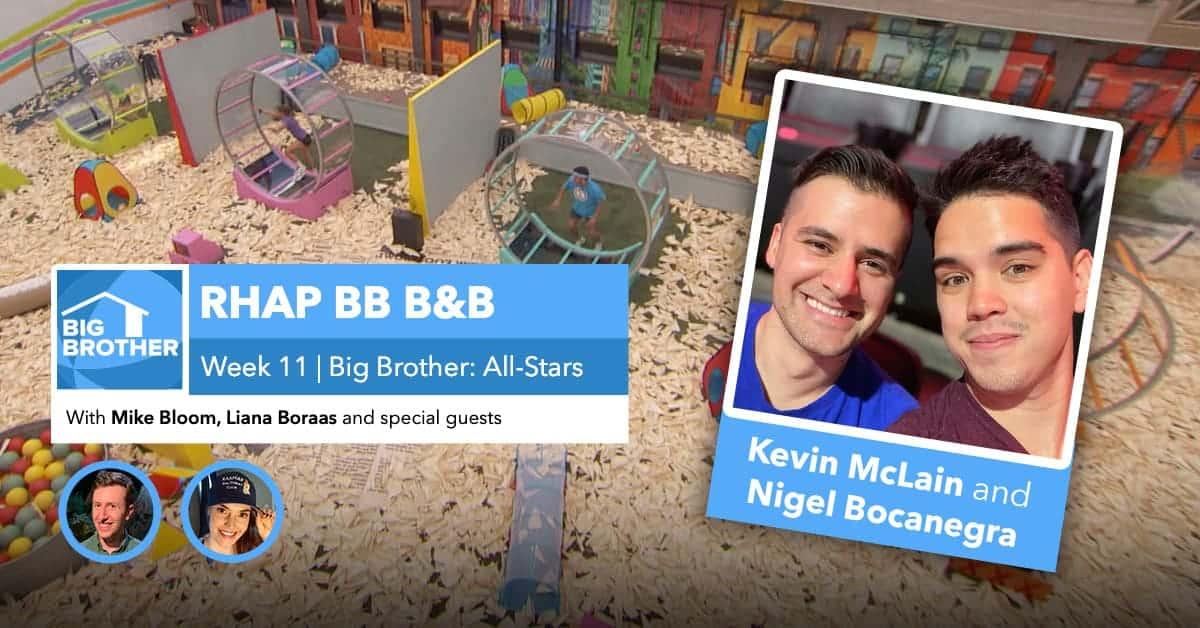 RHAP B&B with Mike Bloom and Liana Boraas | BB22 Week 11 | Nigel and Kevin