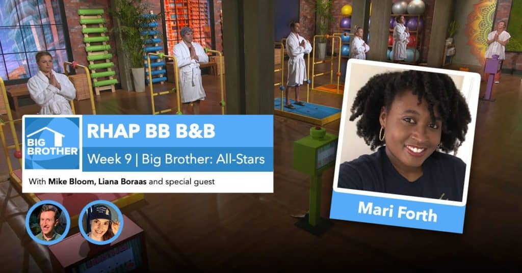 RHAP B&B with Mike Bloom and Liana Boraas | BB22 Week 9 | Mari Forth