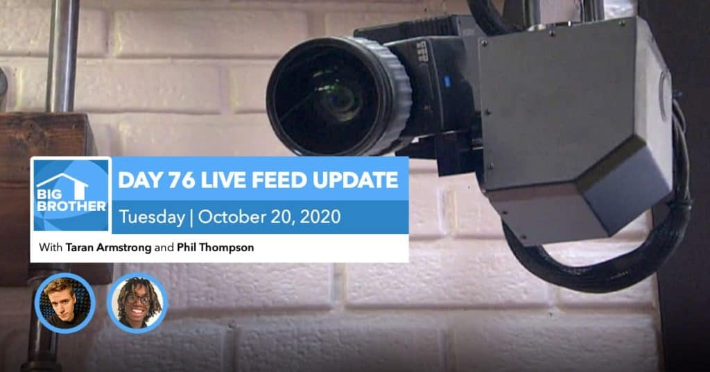 BB22 | Live Feed Update | Tuesday, Oct 20, 2020