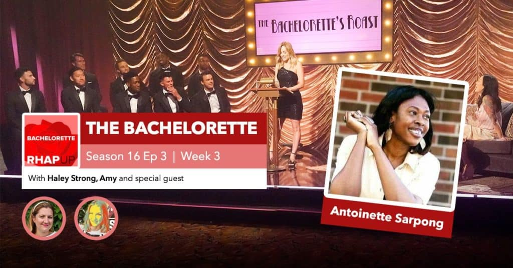 Bachelorette | Season 16 Episode 3 RHAPup with Antoinette