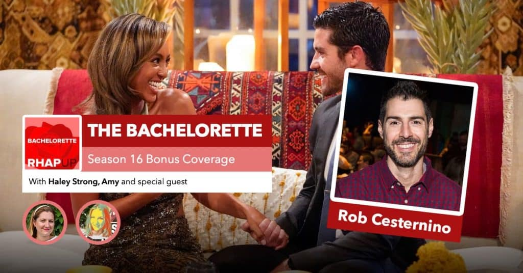 Bachelorette | Season 16 Bonus Coverage with Rob Cesternino
