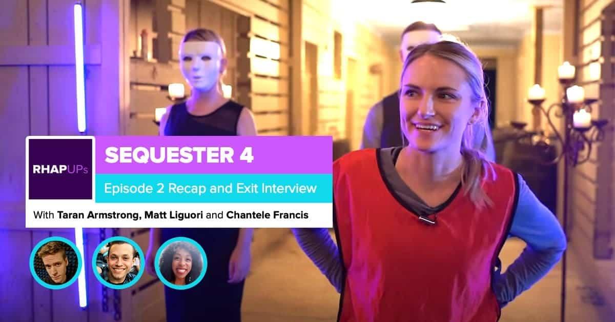Sequester 4 | Episode 2 Recap & Exit Interview | Matt Liguori and Chantele Francis