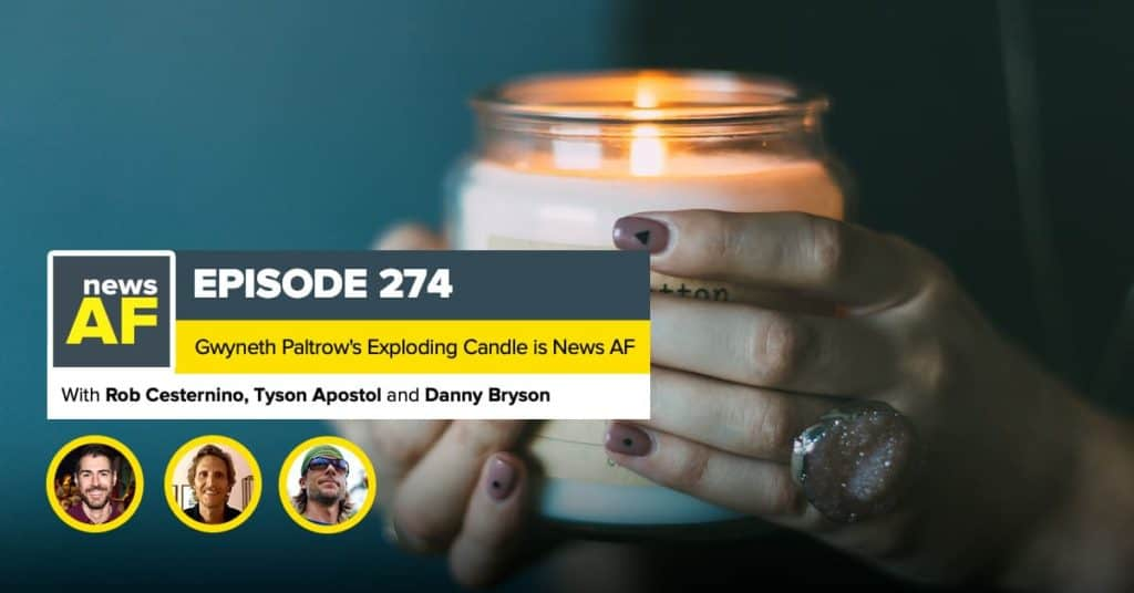 News AF | Gwyneth's Explosive Scented Candle is News AF - January 19, 2021