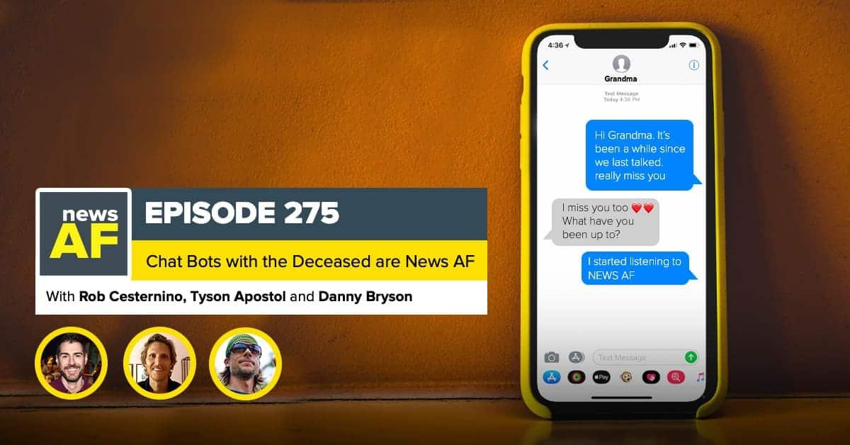 News AF | Chatbots for the Deceased are News AF - January 26, 2021