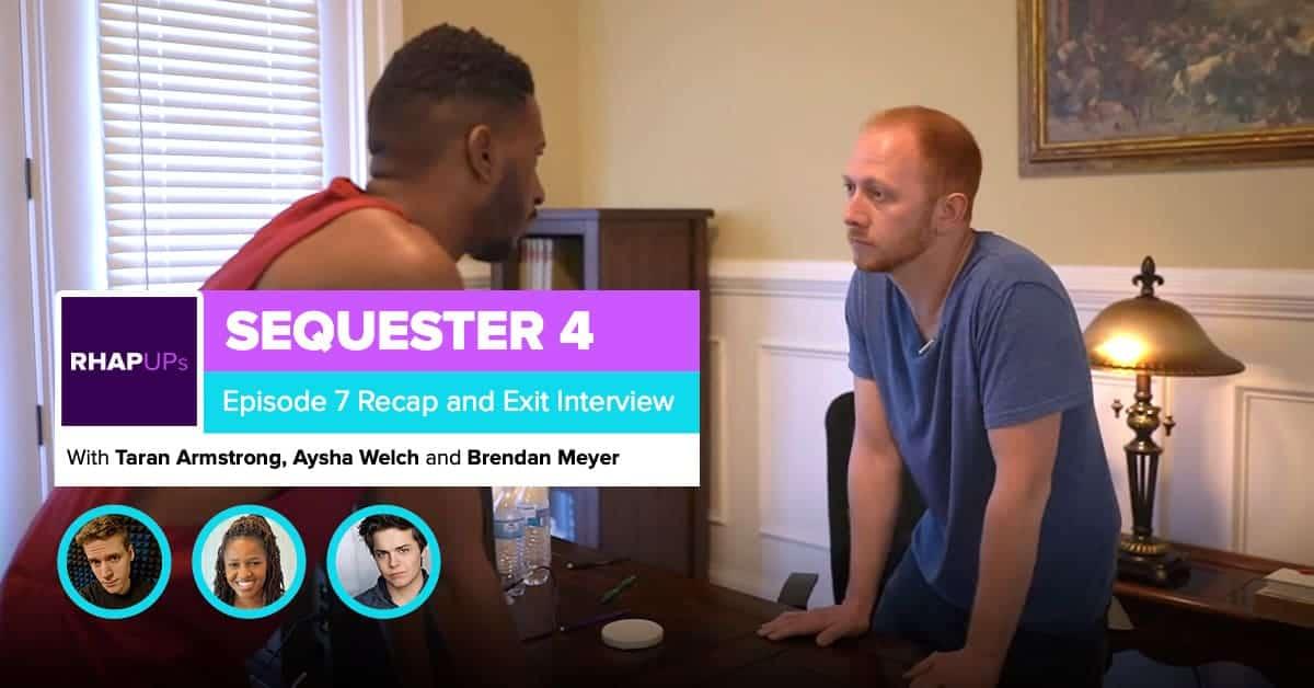 Sequester 4 | Episode 7 Recap & Exit Interview | Aysha Welch and Brendan Meyer