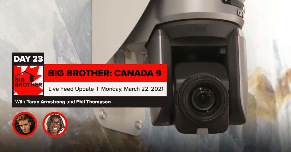 Big Brother Canada 9 | Day 23 Live Feed Update | Monday, March 22, 2021