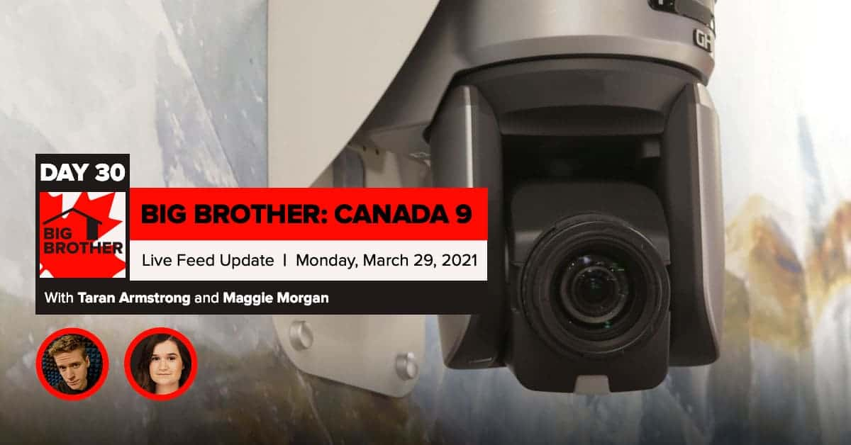 Big Brother Canada 9 | Day 30 Live Feed Update | Monday, March 29, 2021