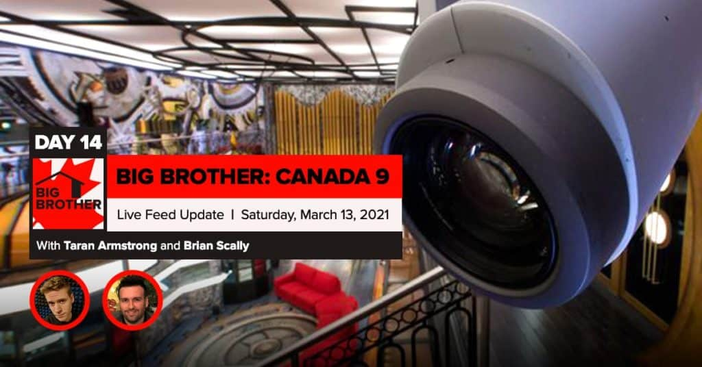 Big Brother Canada 9 | Day 14 Live Feed Update | Saturday, March 13, 2021