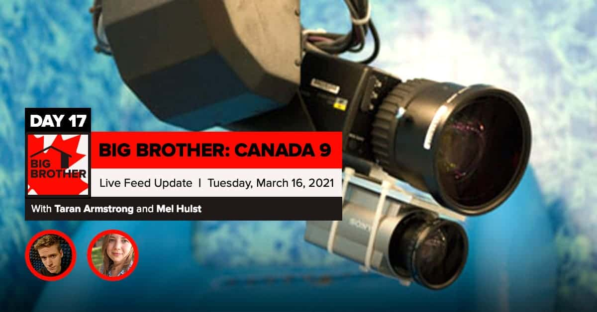 Big Brother Canada 9 | Day 17 Live Feed Update | Tuesday, March 16, 2021 LIVE 11e/8p