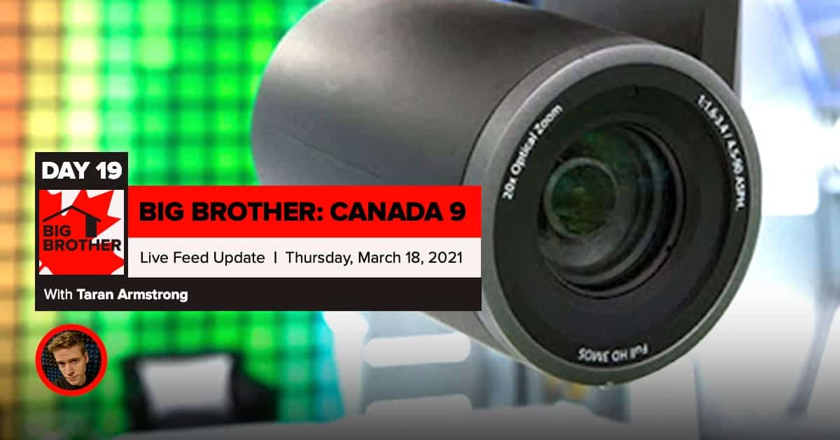 Big Brother Canada 9 | Day 19 Live Feed Update | Thursday, March 18, 2021