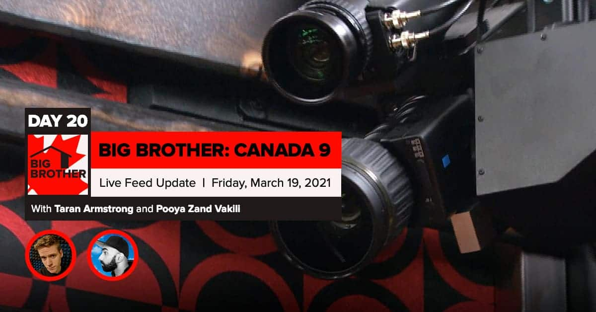 Big Brother Canada 9 | Day 20 Live Feed Update | Friday, March 19, 2021
