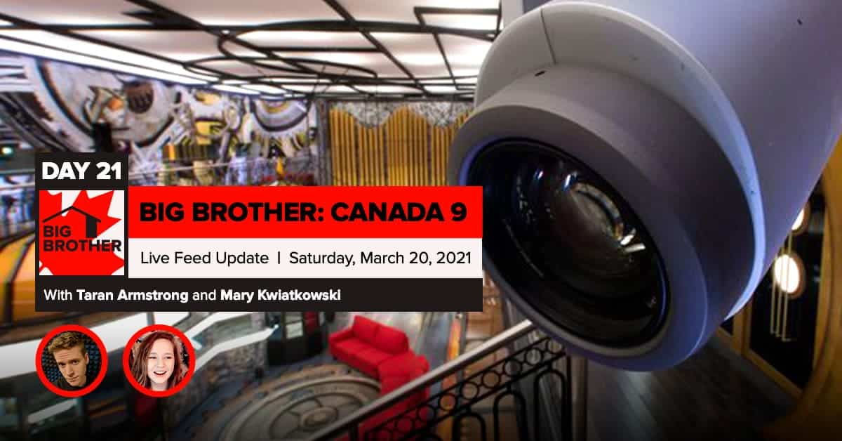 Big Brother Canada 9 | Day 21 Live Feed Update | Saturday, March 20, 2021