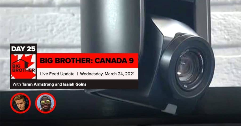 Big Brother Canada 9   Day 25 Live Feed Update   Wednesday, March 24, 2021