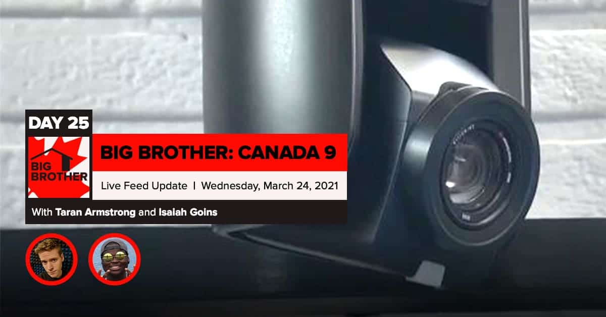 Big Brother Canada 9 | Day 25 Live Feed Update | Wednesday, March 24, 2021