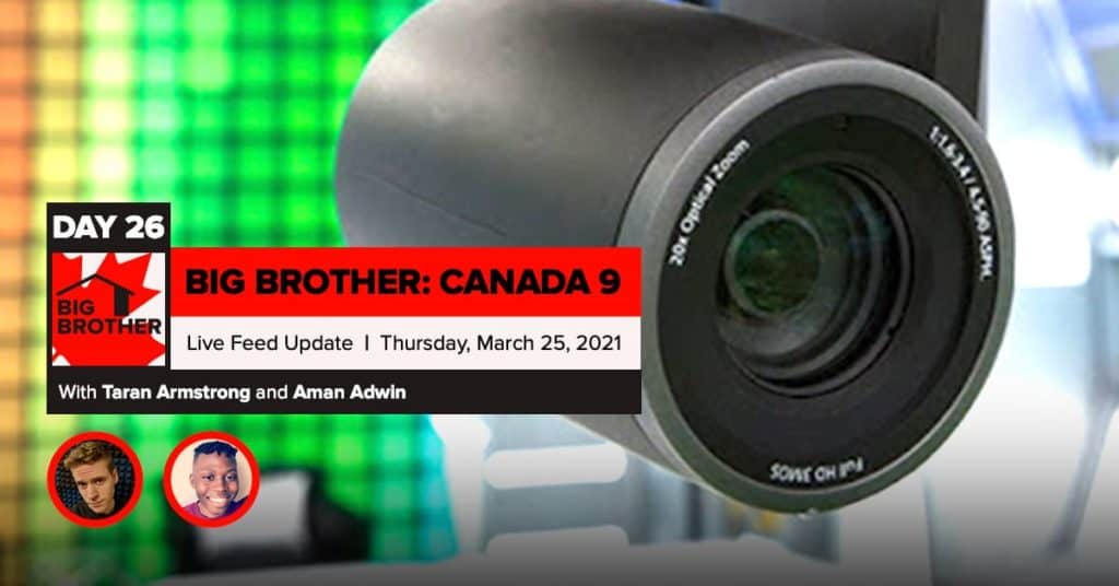 Big Brother Canada 9 | Day 26 Live Feed Update | Thursday, March 25, 2021