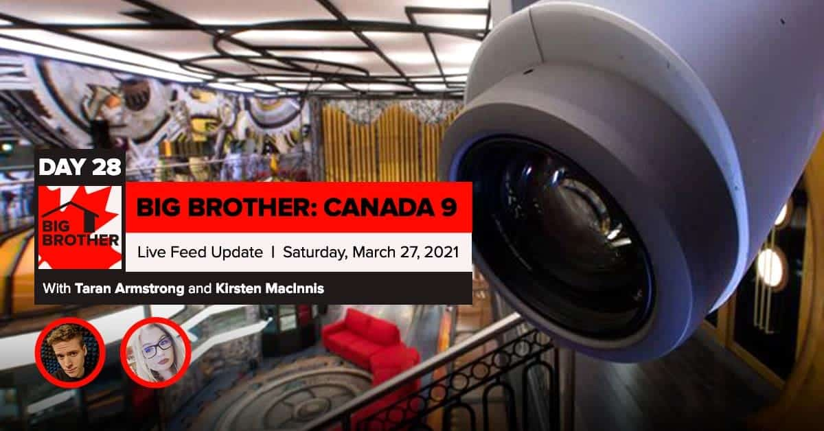 Big Brother Canada 9 | Day 28 Live Feed Update | Saturday, March 27, 2021