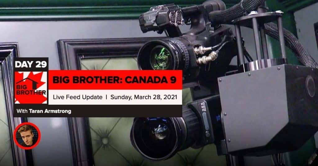 Big Brother Canada 9 | Day 29 Live Feed Update | Sunday, March 28, 2021