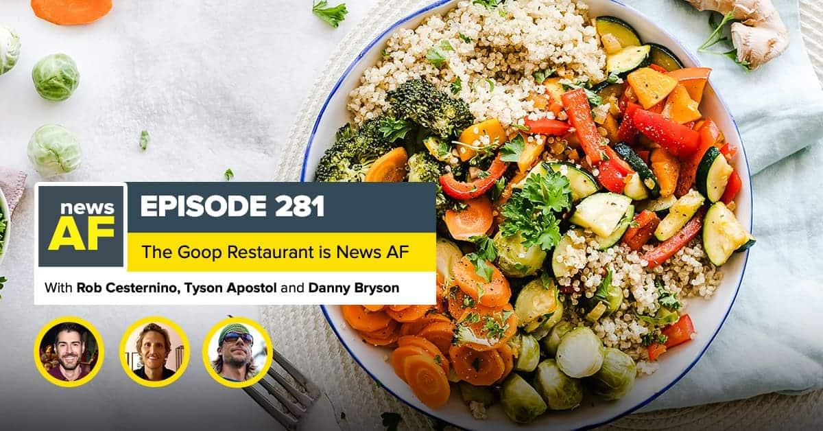 News AF   The Goop Restaurant is News AF – March 9, 2021
