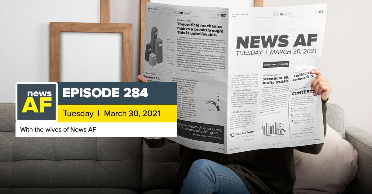 News AF | Wives AF – March 30, 2021