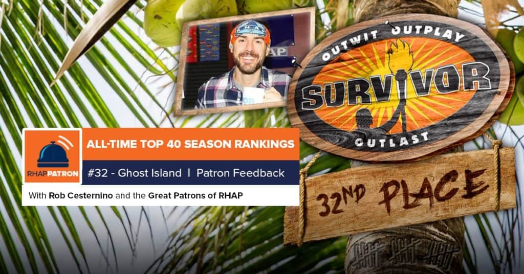 UNLOCKED PATRON SHOW: 32nd Best Season Feedback – Survivor: Ghost Island