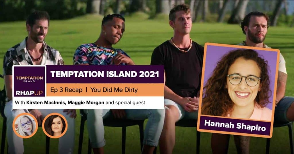 Temptation Island | 2021 Episode 3 Recap | Hannah Shapiro