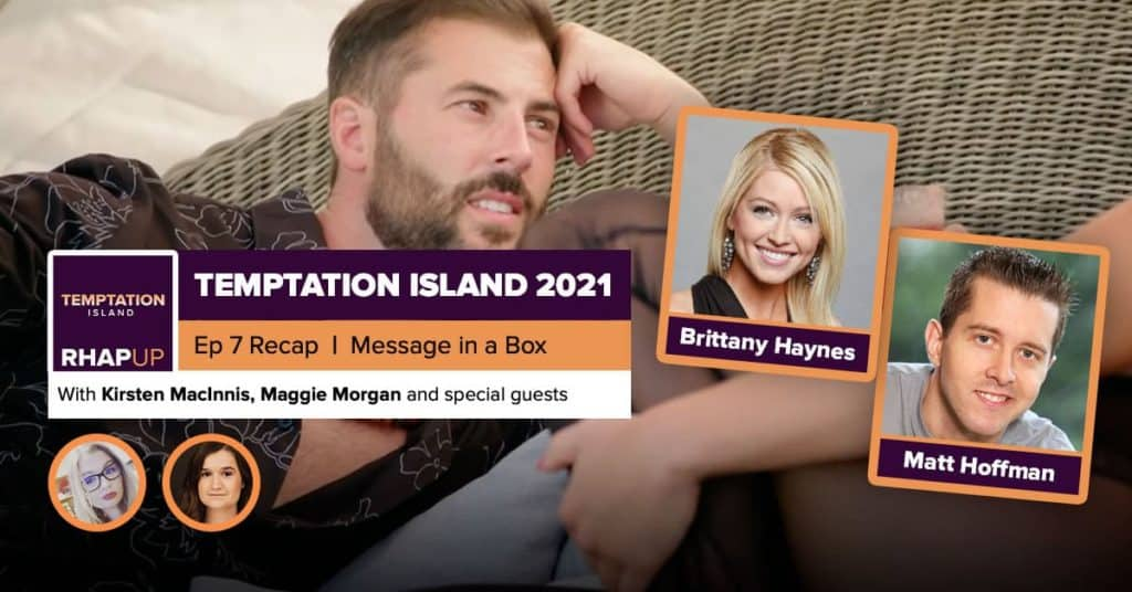 Temptation Island | 2021 Episode 7 Recap | Britney Haynes & Matt Hoffman