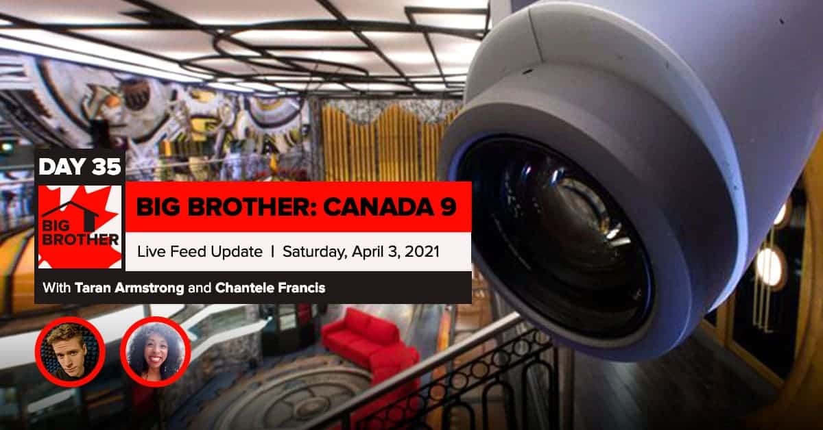 Big Brother Canada 9 | Day 35 Live Feed Update | Saturday, April 3, 2021