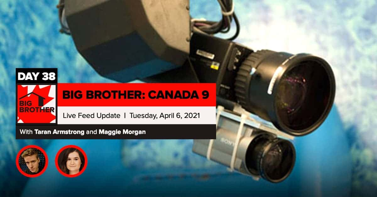 Big Brother Canada 9 | Day 38 Live Feed Update | Tuesday, April 6, 2021