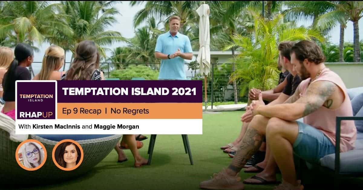 Temptation Island | 2021 Episode 9 Recap - RobHasAwebsite.com