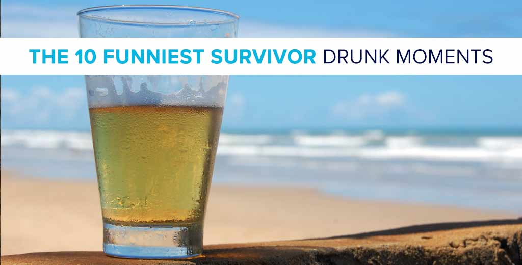 Counting down the 10 funniest Survivor drunk moments of all-time